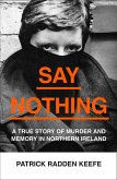 Say Nothing: A True Story Of Murder and Memory In Northern Ireland (eBook, ePUB)