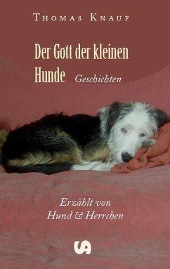 Der Gott der kleinen Hunde - Knauf, Thomas