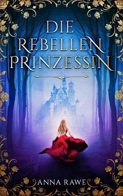 Die Rebellenprinzessin (eBook, ePUB) - Rawe, Anna