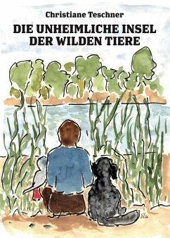 Die unheimliche Insel der wilden Tiere (eBook, ePUB) - Teschner, Christiane