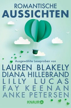 Romantische Aussichten: Große Gefühle bei Knaur (eBook, ePUB) - Keenan, Fay; Casell, Pia; Petersen, Anke; Hillebrand, Diana; Blakely, Lauren; Lucas, Lilly