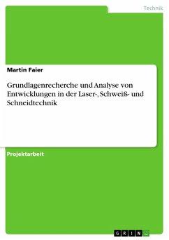 Grundlagenrecherche und Analyse von Entwicklungen in der Laser-, Schweiß- und Schneidtechnik (eBook, PDF)