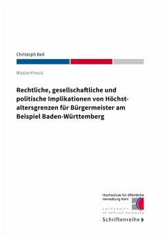 Rechtliche, gesellschaftliche und politische Implikationen von Höchstaltersgrenzen für Bürgermeister am Beispiel Baden-Württemberg (eBook, ePUB)