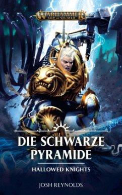 Die Schwarze Pyramide / Warhammer - Age of Sigmar - Hallowed Knights Bd.2 - Reynolds, Josh