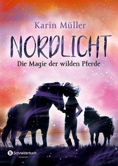 Die Magie der wilden Pferde / Nordlicht Bd.3 - Müller, Karin