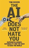 The AI Does Not Hate You. Superintelligence, Rationality and the Race to Save the World