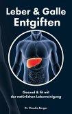 Leber & Galle Entgiften - Gesund & Fit mit der natürlichen Leberreinigung (eBook, ePUB)