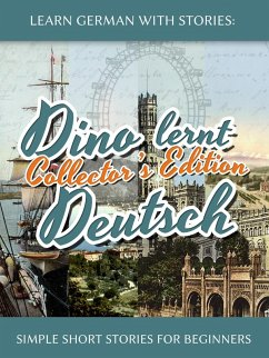 Learn German with Stories: Dino lernt Deutsch Collector's Edition - Simple Short Stories for Beginners (5-8) (eBook, ePUB) - Klein, André
