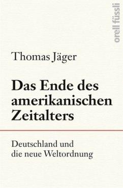 Das Ende des amerikanischen Zeitalters - Jäger, Thomas
