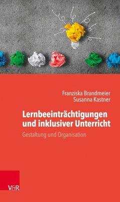 Lernbeeinträchtigungen und inklusiver Unterricht - Brandmeier, Franziska; Kastner, Susanna