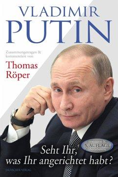 Vladimir Putin: Seht Ihr, was Ihr angerichtet habt? (eBook, ePUB) - Röper, Thomas