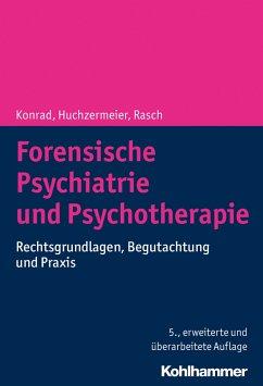 Forensische Psychiatrie und Psychotherapie - Konrad, Norbert; Huchzermeier, Christian; Rasch, Wilfried