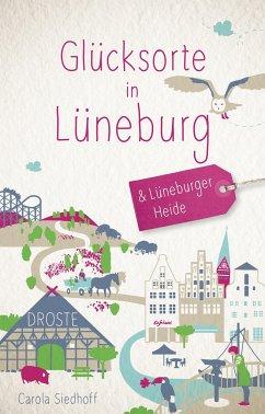 Glücksorte in Lüneburg und der Lüneburger Heide - Siedhoff, Carola