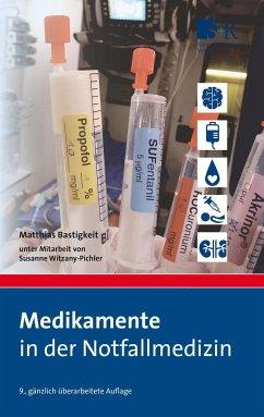 Medikamente in der Notfallmedizin - Bastigkeit, Matthias