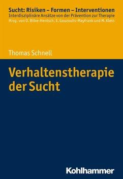 Verhaltenstherapie der Sucht - Schnell, Thomas