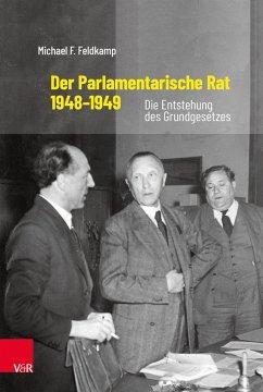 Der Parlamentarische Rat 1948-1949 - Feldkamp, Michael F.
