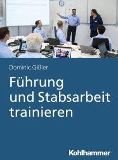 Führung und Stabsarbeit trainieren - Gißler, Dominic