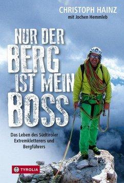 Nur der Berg ist mein Boss - Hainz, Christoph; Hemmleb, Jochen