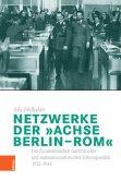 """Netzwerke der """"Achse Berlin-Rom"""""""