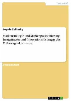 Markenstrategie und Markenpositionierung. Imagefragen und Innovationslösungen des Volkswagenkonzerns