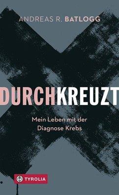 Durchkreuzt - Batlogg, Andreas R.