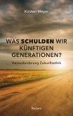 Was schulden wir künftigen Generationen? Herausforderung Zukunftsethik (eBook, PDF)