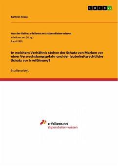 In welchem Verhältnis stehen der Schutz von Marken vor einer Verwechslungsgefahr und der lauterkeitsrechtliche Schutz vor Irreführung? (eBook, PDF)