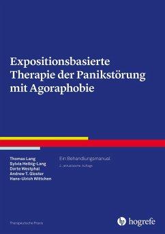 Expositionsbasierte Therapie der Panikstörung mit Agoraphobie (eBook, ePUB) - Gloster, Andrew T.; Helbig-Lang, Sylvia; Lang, Thomas; Westphal, Dorte; Wittchen, Hans-Ulrich