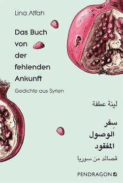 Das Buch von der fehlenden Ankunft - Atfah, Lina