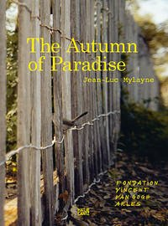 Jean-Luc Mylayne: The Autumn of Paradise - Curiger, Bice; Hoffmann, Maja