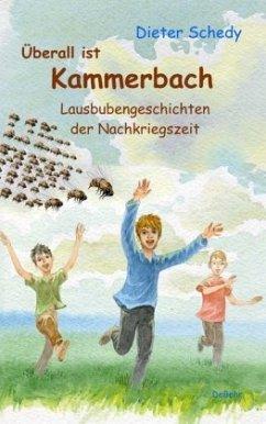 Überall ist Kammerbach - Lausbubengeschichten der Nachkriegszeit - Schedy, Dieter