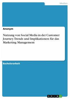 Nutzung von Social Media in der Customer Journey. Trends und Implikationen für das Marketing Management - Anonym
