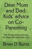 Dear Mom and Dad: Kids' Advice on Co-Parenting: The Things They Want You to Know But Won't Tell You