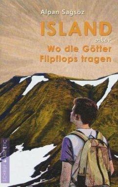 Island oder Wo die Götter Flipflops tragen - Sagsöz, Alpan