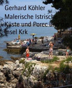 Malerische Istrische Küste und Porec und die Insel Krk (eBook, ePUB) - Köhler, Gerhard