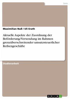 Aktuelle Aspekte der Zuordnung der Beförderung/Versendung im Rahmen grenzüberschreitender umsatzsteuerlicher Reihengeschäfte (eBook, PDF)