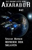 Die Raumflotte von Axarabor #42: Befreier der Sklaven (eBook, ePUB)