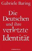 Die Deutschen und ihre verletzte Identität (Mängelexemplar)