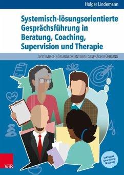 Systemisch-lösungsorientierte Gesprächsführung in Beratung, Coaching, Supervision und Therapie (eBook, PDF) - Lindemann, Holger