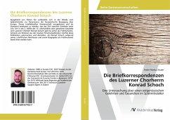 Die Briefkorrespondenzen des Luzerner Chorherrn Konrad Schoch - Studer, André Markus