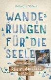 Rhein, Ahr, Erft. Wanderungen für die Seele. 20 Wohlfühlwege