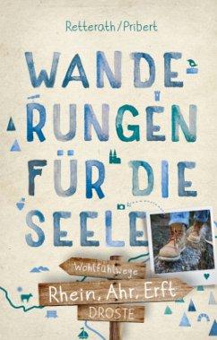 Rhein, Ahr, Erft. Wanderungen für die Seele - Pribert, Myria Aurora; Retterath, Ingrid