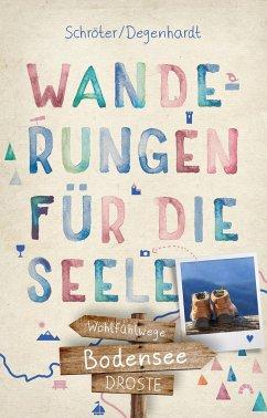 Bodensee. Wanderungen für die Seele - Degenhardt, Tatjana; Schröter, Reinhard