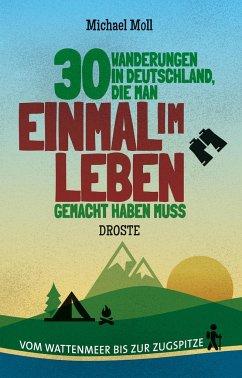 30 Wanderungen in Deutschland, die man einmal im Leben gemacht haben muss - Moll, Michael