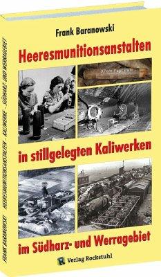 Heeresmunitionsanstalten in stillgelegten Kaliwerken im Südharz- und Werragebiet - Baranowski, Frank