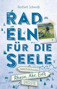Rhein, Ahr, Erft. Radeln für die Seele - Schmidt, Norbert