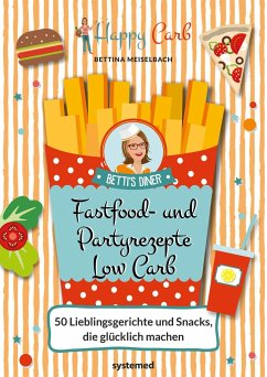 Happy Carb: Fastfood- und Partyrezepte Low Carb - Meiselbach, Bettina