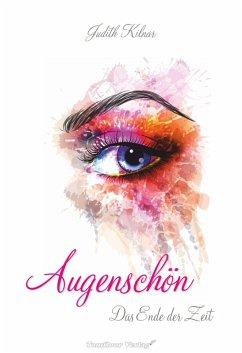 Augenschön Das Ende der Zeit (Band 1) (eBook, ePUB) - Kilnar, Judith