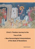 Christ's Timeless Journey to the Tree of Life - New Numerological Interpretations of the Book of Revelations (eBook, ePUB)