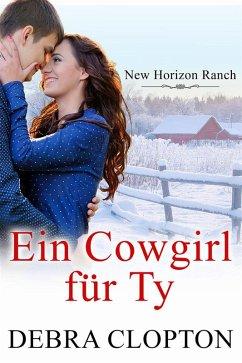 Ein Cowgirl für Ty (eBook, ePUB) - Debra Clopton